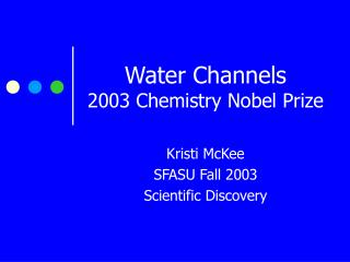 Water Channels 2003 Chemistry Nobel Prize