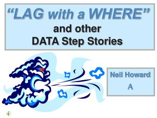 """LAG with a  WHERE"" and other  DATA Step Stories"