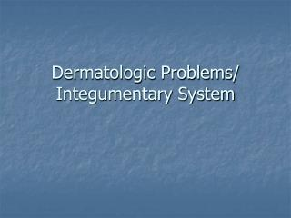 Dermatologic Problems/ Integumentary System