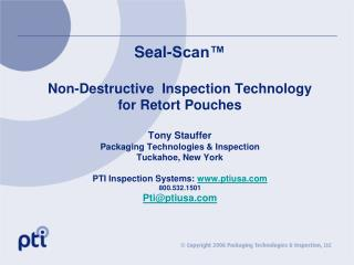 Seal-Scan™  Non-Destructive  Inspection Technology  for Retort Pouches Tony Stauffer Packaging Technologies & Insp