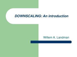DOWNSCALING: An introduction