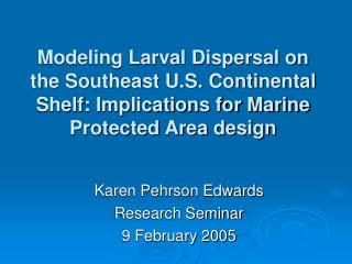 Modeling Larval Dispersal on the Southeast U.S. Continental Shelf:  Implications for Marine Protected Area design