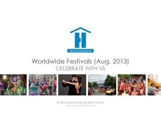 World Festivals (Aug, 2013) : Celebrate With TravelHouseUK