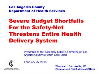 Los Angeles County Department of Health Services Severe Budget Shortfalls For the Safety-Net Threatens Entire Health Del