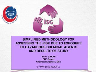 SIMPLIFIED METHODOLOGY FOR ASSESSING THE RISK DUE TO EXPOSURE TO HAZARDOUS CHEMICAL AGENTS  AND RESULTS OF STUDY İlknur