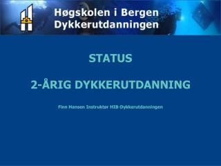 STATUS 2-ÅRIG DYKKERUTDANNING Finn Hansen Instruktør HIB-Dykkerutdanningen