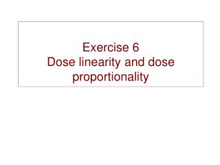 Exercise 6 Dose linearity and dose proportionality