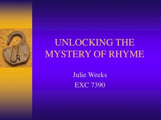 UNLOCKING THE MYSTERY OF RHYME