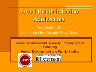 Sexual Health in  Latino Adolescents Presentation By: Alejandra  Gudiño  and Kim Allen