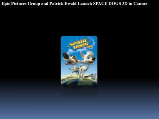 Epic Pictures Group and Patrick Ewald Launch SPACE DOGS 3D i