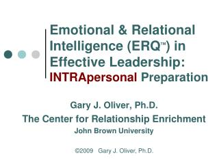 Emotional & Relational Intelligence (ERQ TM ) in Effective Leadership: INTRApersonal  Preparation