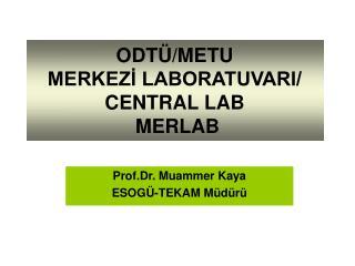 ODTÜ/METU  MERKEZİ LABORATUVARI/ CENTRAL LAB  MERLAB