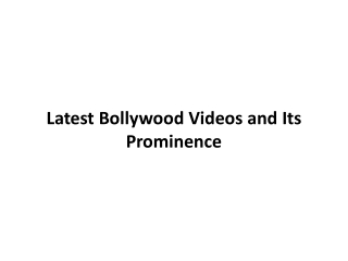 Latest Bollywood Videos and Its Prominence