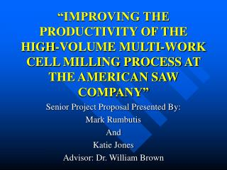 """IMPROVING THE PRODUCTIVITY OF THE HIGH-VOLUME MULTI-WORK CELL MILLING PROCESS AT THE AMERICAN SAW COMPANY"""