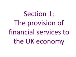 Section 1:   The provision of financial services to the UK economy