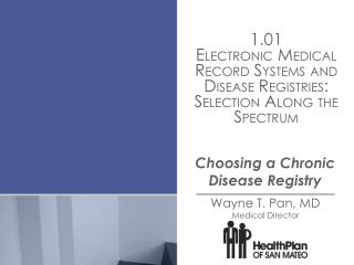 1.01 ELECTRONIC MEDICAL RECORD SYSTEMS AND DISEASE REGISTRIES: SELECTION ALONG THE SPECTRUM