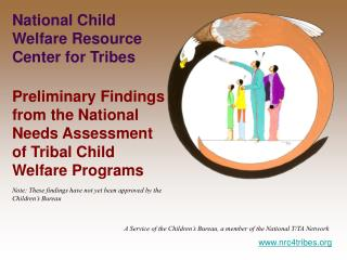 National Child  Welfare Resource  Center  for  Tribes Preliminary Findings from the National Needs Assessment of Tribal