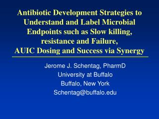 Jerome J. Schentag, PharmD University at Buffalo Buffalo, New York Schentag@buffalo.edu