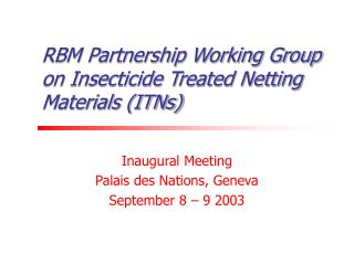 RBM Partnership Working Group on Insecticide Treated Netting Materials (ITNs)