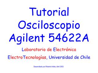 Tutorial Osciloscopio Agilent 54622A Laboratorio de Electr nica ElectroTecnolog as, Universidad de Chile