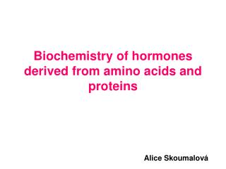 Biochemistry of hormones derived from amino acids and proteins
