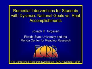 Remedial Interventions for Students with Dyslexia: National Goals vs. Real Accomplishments Joseph K. Torgesen Florida St