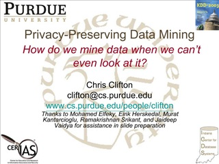 Privacy-Preserving Data Mining  How do we mine data when we can t even look at it