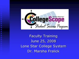 Faculty Training June 25, 2008 Lone Star College System Dr. Marsha Fralick