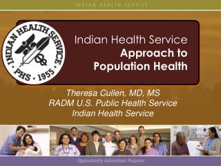 Theresa Cullen, MD, MS RADM U.S. Public Health Service Indian Health Service