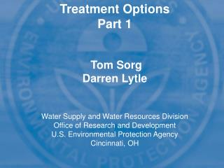 Treatment Options Part 1    Tom Sorg  Darren Lytle   Water Supply and Water Resources Division Office of Research and De