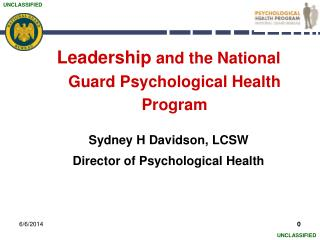 Leadership and the National Guard Psychological Health Program  Sydney H Davidson, LCSW Director of Psychological Health