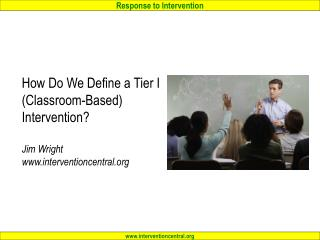 How Do We Define a Tier I (Classroom-Based)  Intervention? Jim Wright www.interventioncentral.org