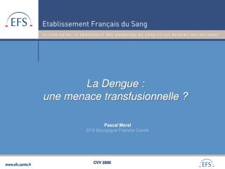La Dengue : une menace transfusionnelle ?