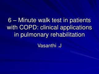 6 – Minute walk test in patients with COPD: clinical applications in pulmonary rehabilitation