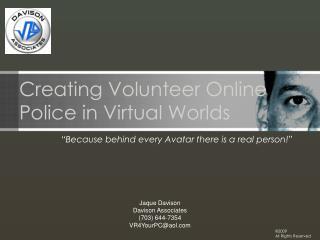 Creating Volunteer Online Police in Virtual Worlds