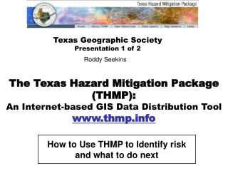 The Texas Hazard Mitigation Package (THMP):  An Internet-based GIS Data Distribution Tool  www.thmp.info