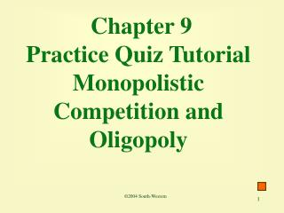 Chapter 9  Practice Quiz Tutorial Monopolistic Competition and Oligopoly