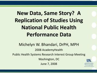 New Data, Same Story  A Replication of Studies Using National Public Health Performance Data