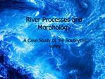River Processes and Morphology