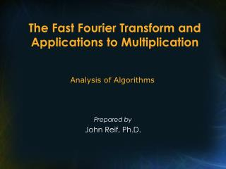 The Fast Fourier Transform and Applications to Multiplication