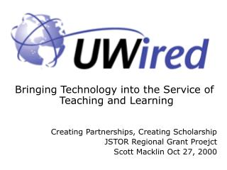 Bringing Technology into the Service of Teaching and Learning Creating Partnerships, Creating Scholarship JSTOR Regional