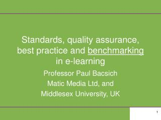 Standards, quality assurance, best practice and  benchmarking  in e-learning