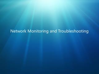 Network Monitoring and Troubleshooting