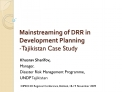 Mainstreaming of DRR in Development Planning -Tajikistan Case Study