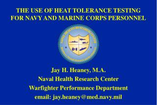 Jay H. Heaney, M.A. Naval Health Research Center Warfighter Performance Department email: jay.heaney@med.navy.mil