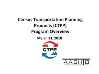 Census Transportation Planning Products (CTPP) Program Overview