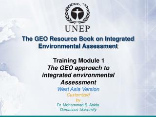 The GEO Resource Book on Integrated Environmental Assessment  Training Module 1 The GEO approach to integrated environme