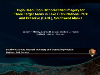 William F. Manley ,  Leanne R. Lestak, and Eric G. Parrish INSTAAR, University of Colorado