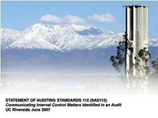 STATEMENT OF AUDITING STANDARDS 112 (SAS112) Communicating Internal Control Matters Identified in an Audit UC Riverside