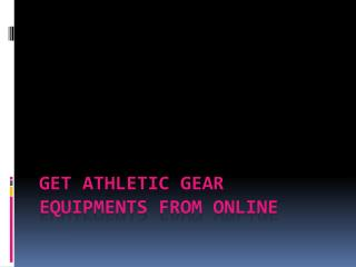 get athletic gear equipments from online
